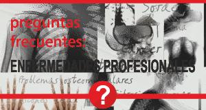Preguntas frecuentes: Enfermedades Profesionales