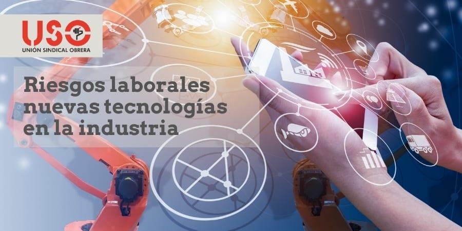 Nuevos riesgos laborales ante las nuevas tecnologías en la industria