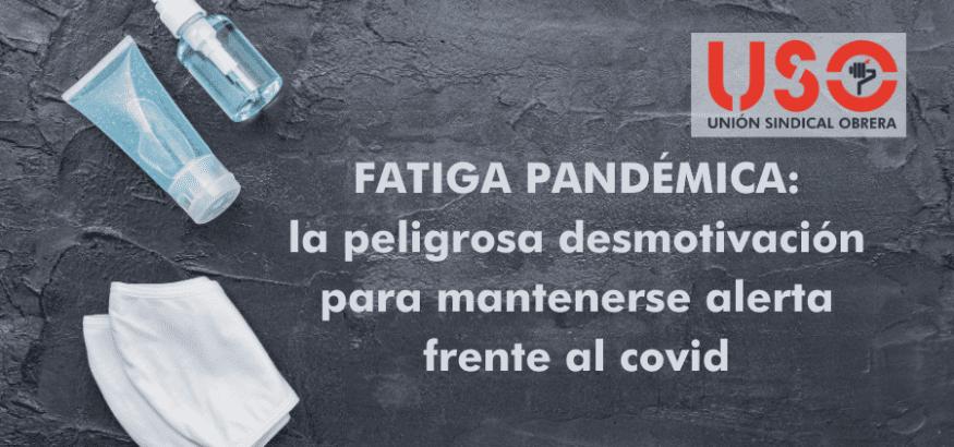 Fatiga pandémica: peligrosa desmotivación para seguir alerta frente al coronavirus covid-19