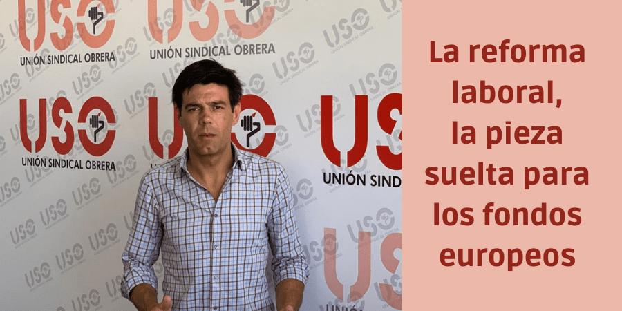La reforma laboral, la pieza suelta para los fondos europeos