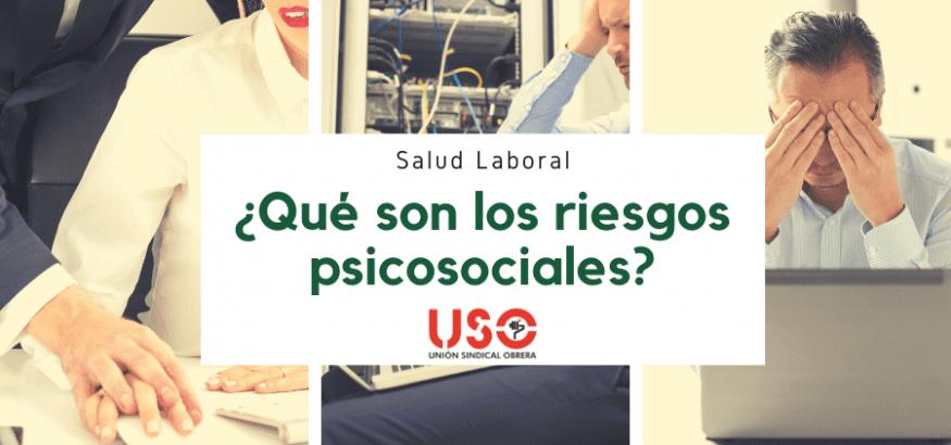 Sindicato USO. ¿Qué son los riesgos psicosociales en el trabajo?