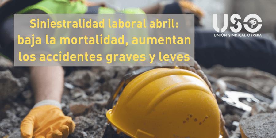 Siniestralidad laboral enero-abril: baja la mortalidad, crecen los accidentes de trabajo