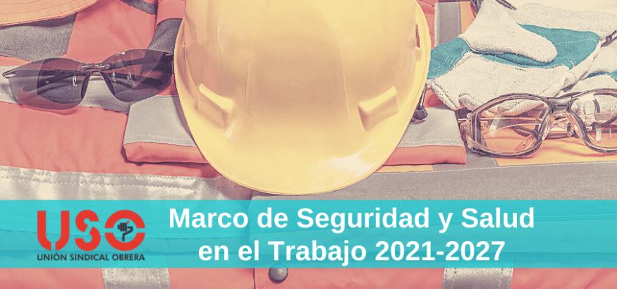 ¿Qué es el Marco de Seguridad y Salud en el Trabajo 2021-2027?