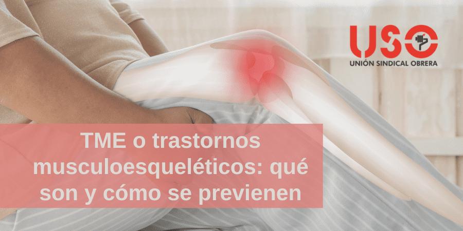 ¿Qué son los TME o trastornos musculoesqueléticos? Resolvemos todas tus dudas