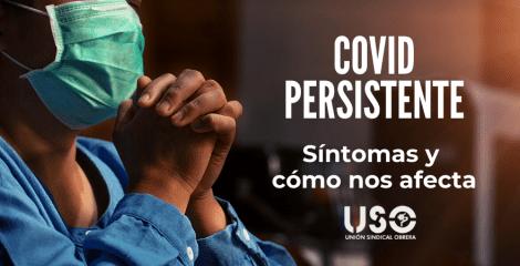 Covid persistente: ¿cuáles son sus síntomas y cómo nos afectan?