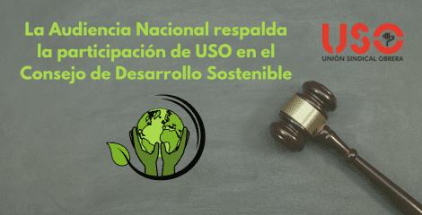 La Audiencia Nacional respalda la participación de USO en el Consejo de Desarrollo Sostenible